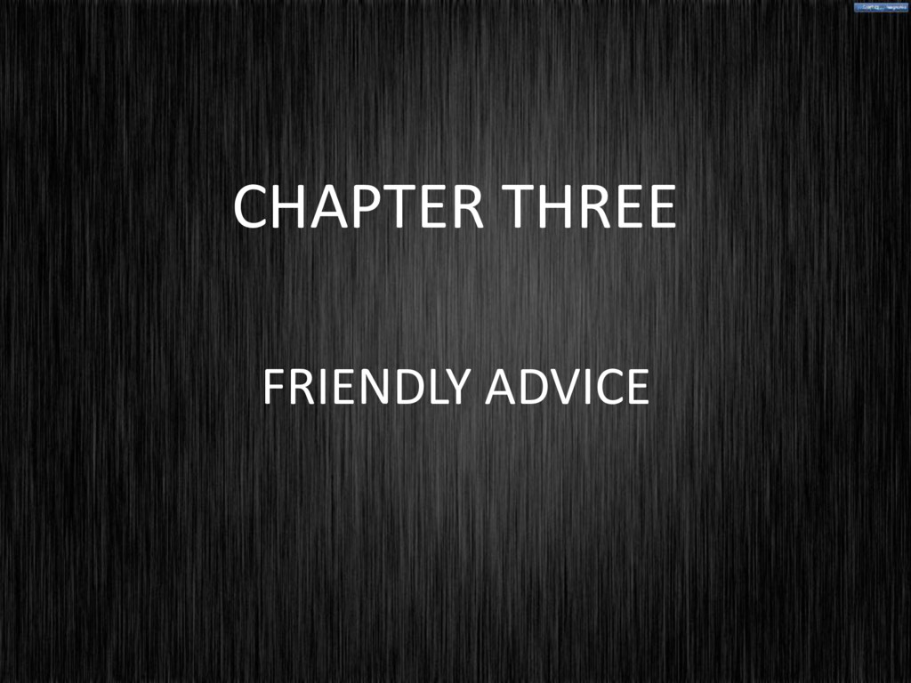 CHAPTER THREE FRIENDLY ADVICE