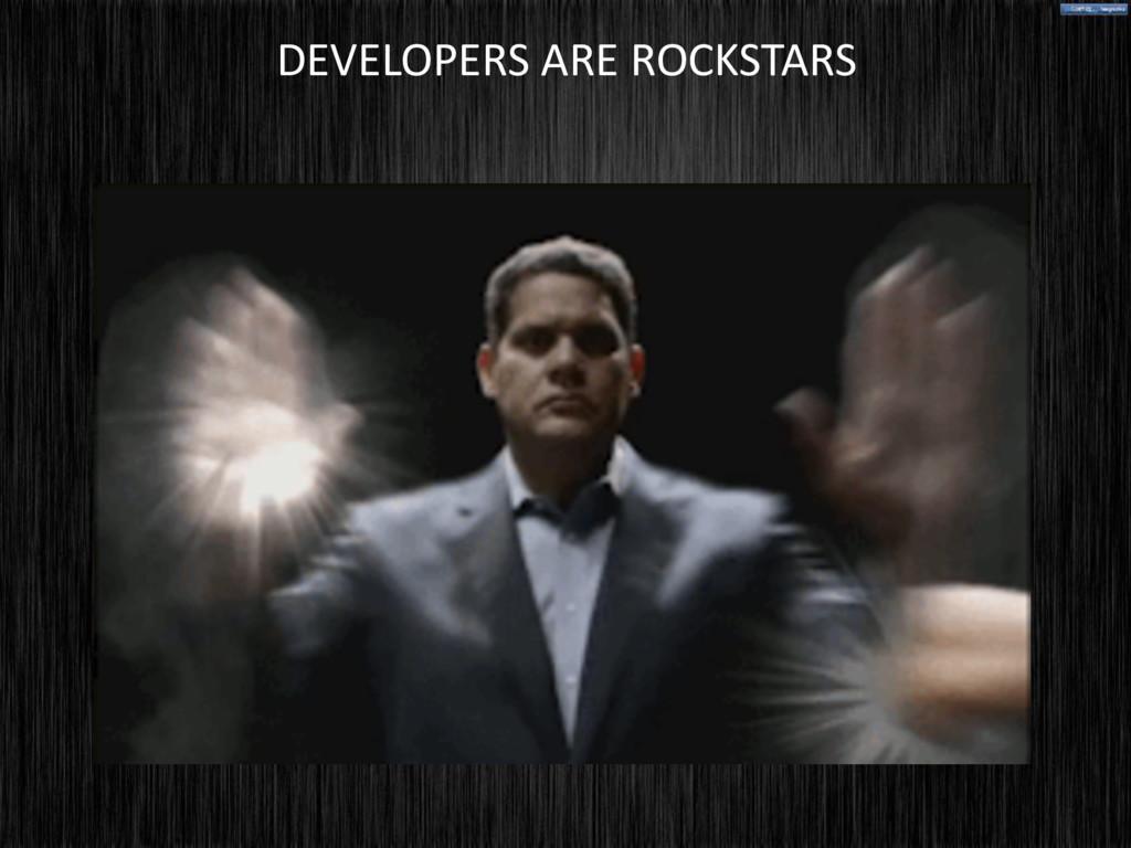 DEVELOPERS ARE ROCKSTARS