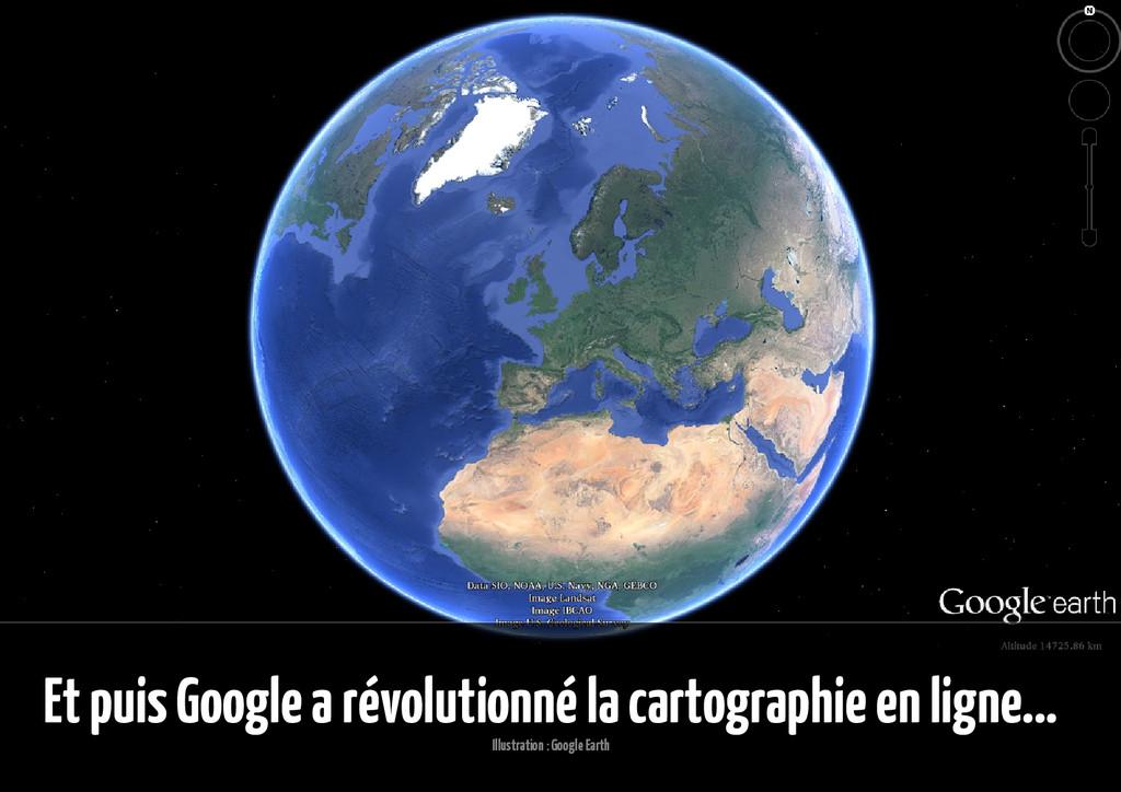 Et puis Google a révolutionné la cartographie e...