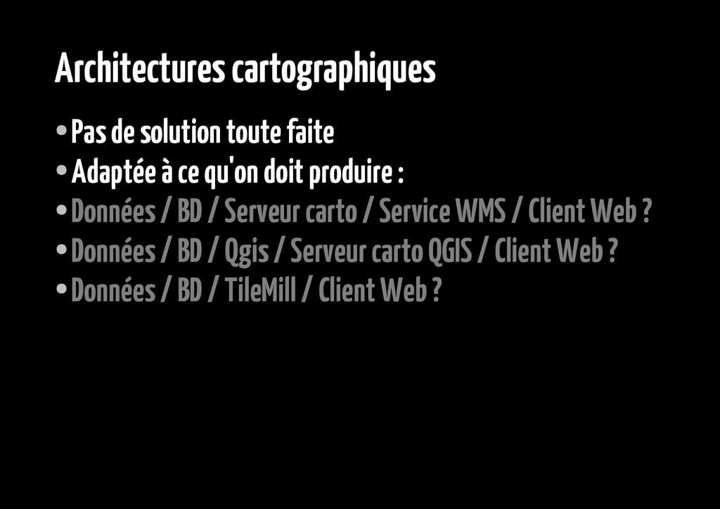 Architectures cartographiques ● Pas de solution...