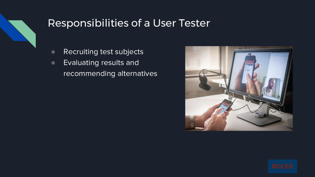 Responsibilities of a User Tester ● Recruiting ...