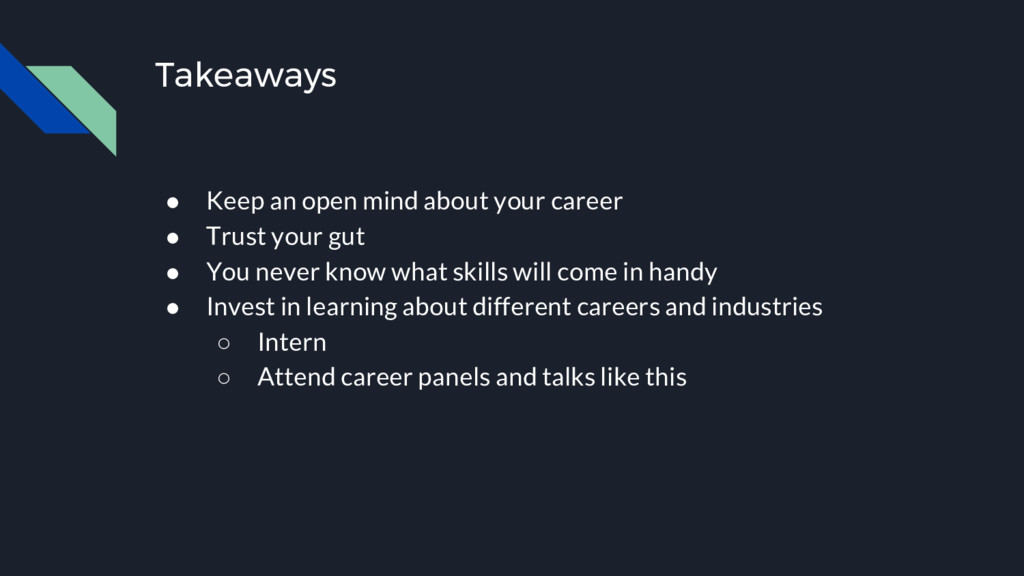 Takeaways ● Keep an open mind about your career...
