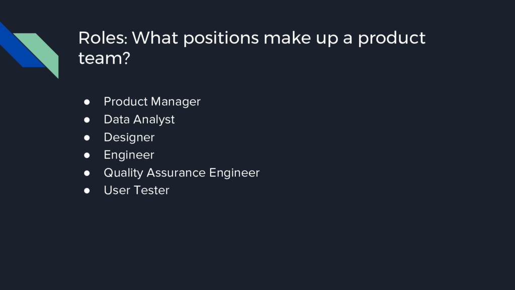 Roles: What positions make up a product team? ●...