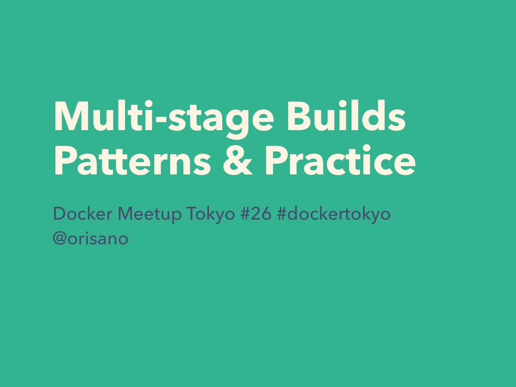 Multi-stage Builds Patterns & Practice Docker M...