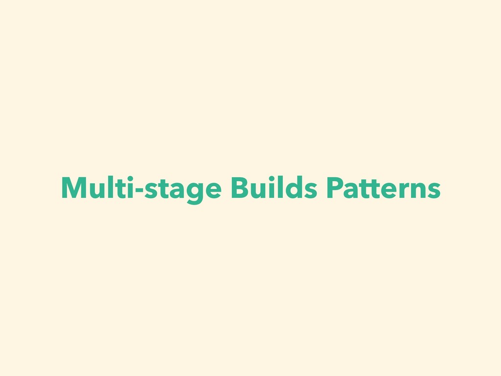 Multi-stage Builds Patterns