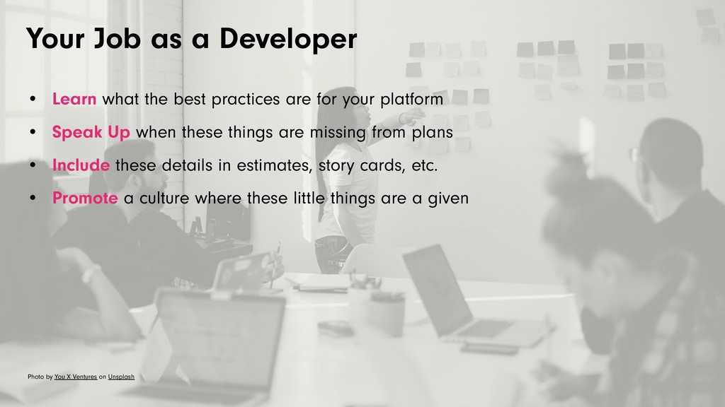 Your Job as a Developer • Learn what the best p...