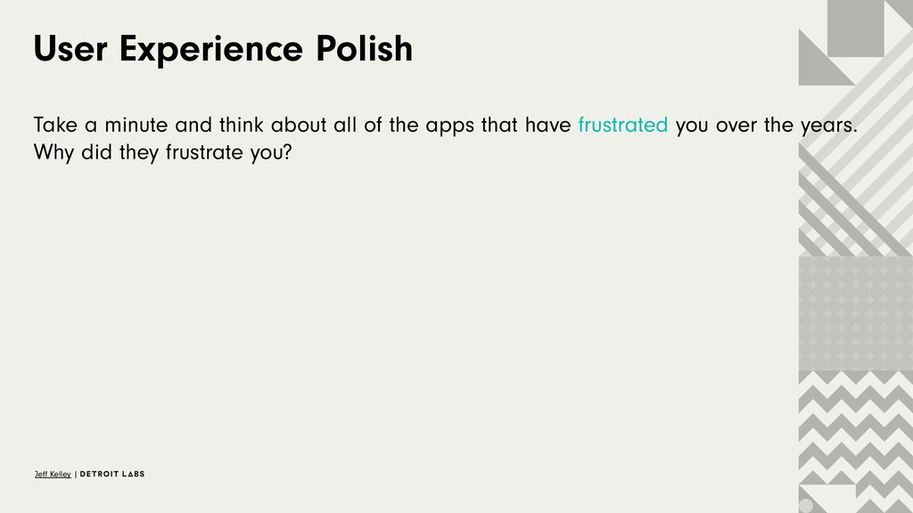 User Experience Polish Take a minute and think ...
