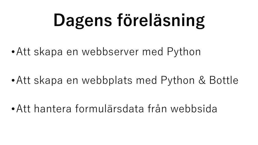 Dagens föreläsning •Att skapa en webbserver med...