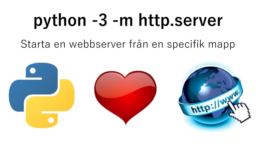 python -3 -m http.server Starta en webbserver f...