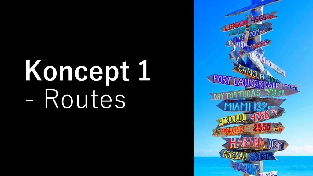 Koncept 1 - Routes