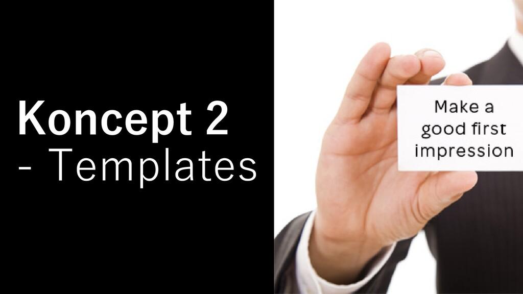 Koncept 2 - Templates