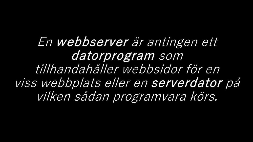En webbserver är antingen ett datorprogram som ...