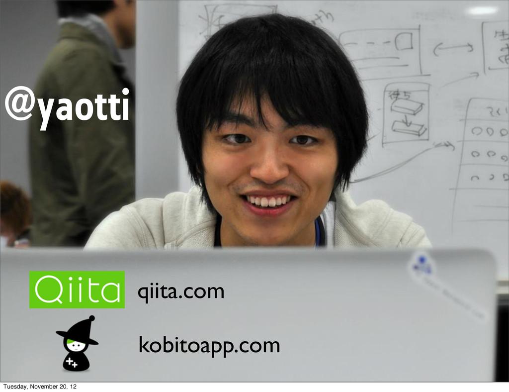 qiita.com kobitoapp.com @yaotti Tuesday, Novemb...