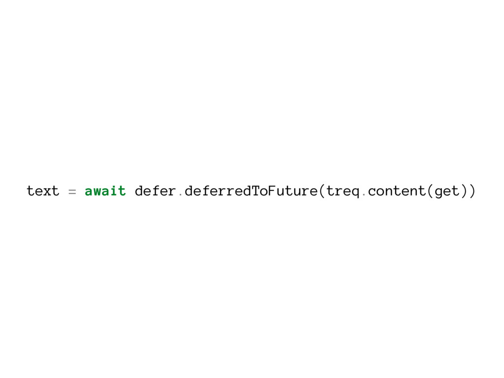 text = await defer.deferredToFuture(treq.conten...