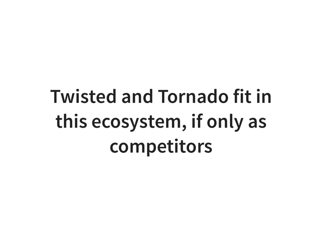 Twisted and Tornado fit in this ecosystem, if o...