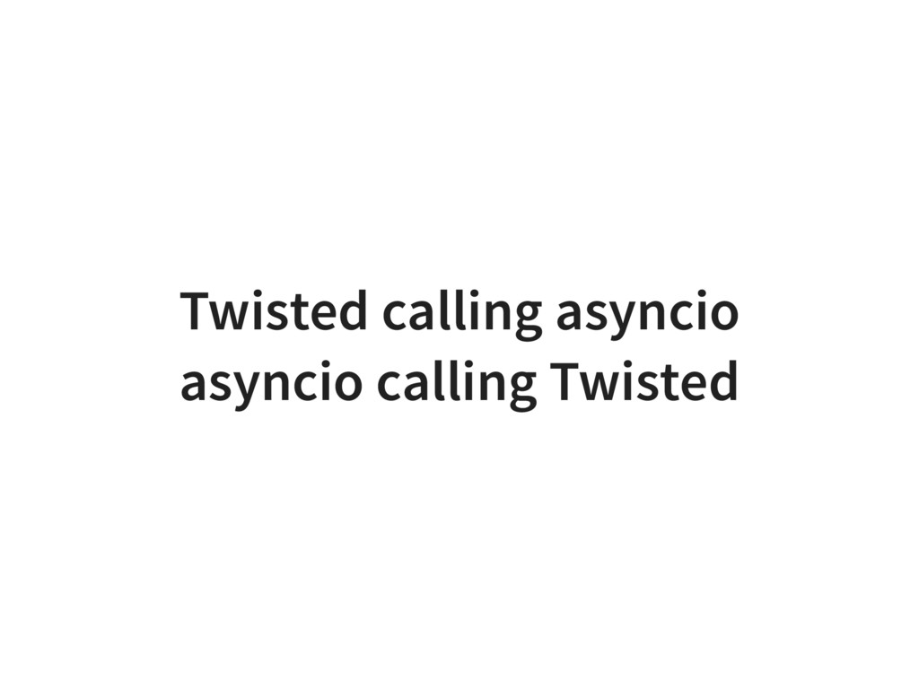 Twisted calling asyncio asyncio calling Twisted