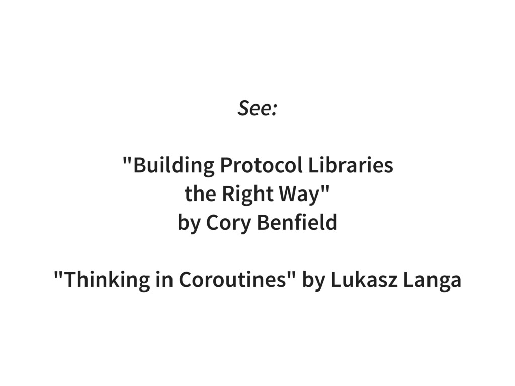 "See: ""Building Protocol Libraries the Right Way..."