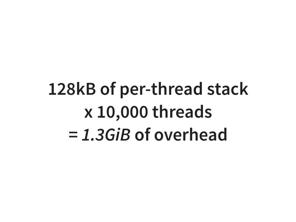 128kB of per-thread stack x 10,000 threads = 1....