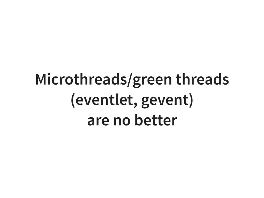 Microthreads/green threads (eventlet, gevent) a...