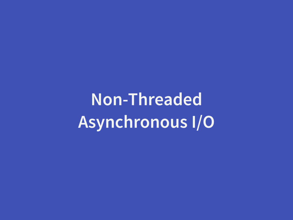 Non-Threaded Asynchronous I/O