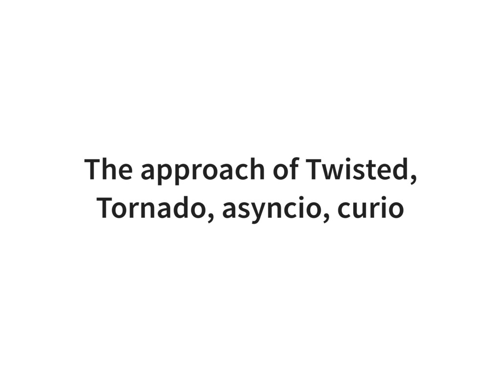 The approach of Twisted, Tornado, asyncio, curio