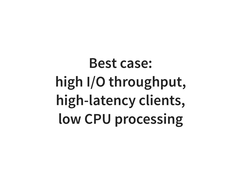 Best case: high I/O throughput, high-latency cl...