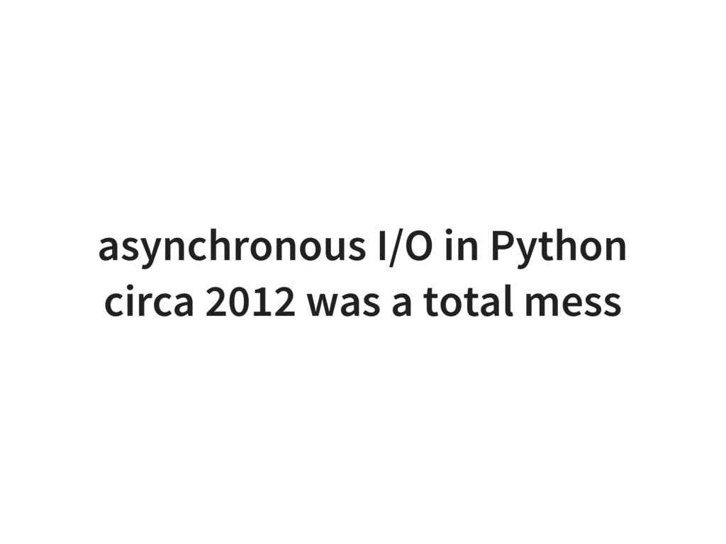 asynchronous I/O in Python circa 2012 was a tot...