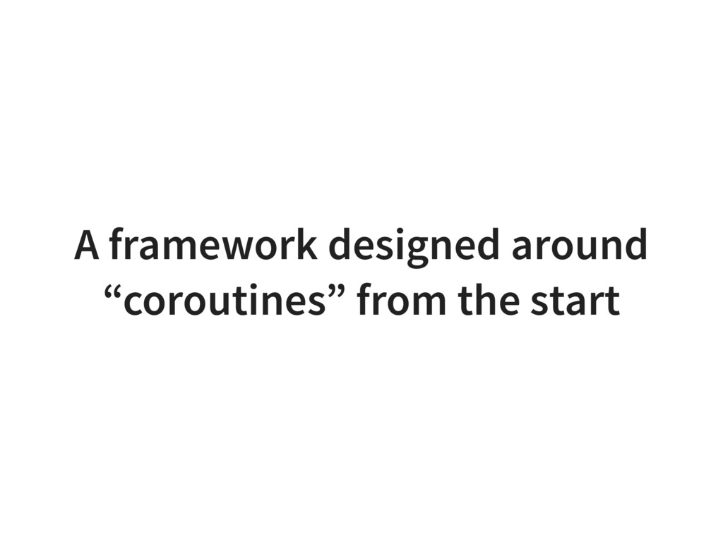"A framework designed around ""coroutines"" from t..."