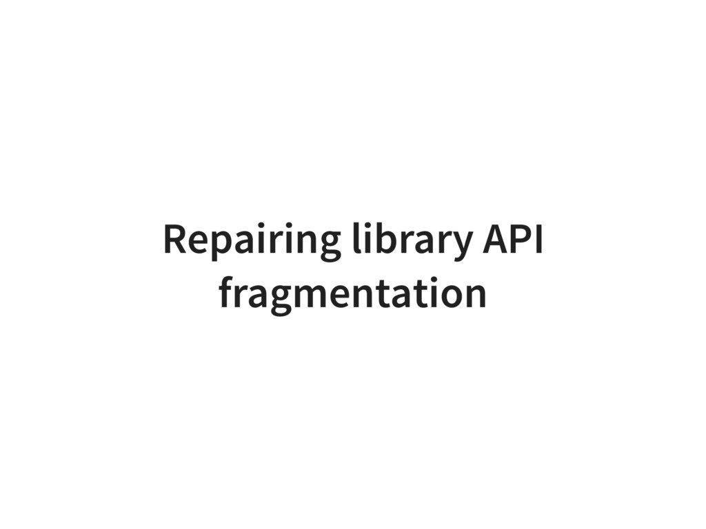Repairing library API fragmentation