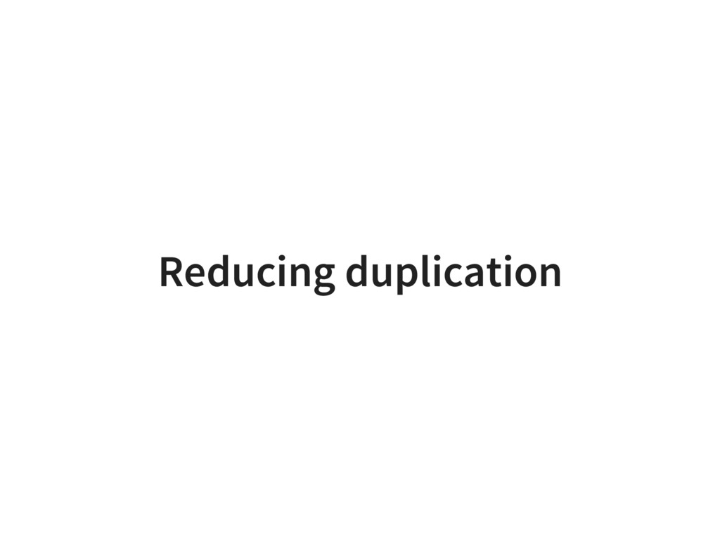 Reducing duplication