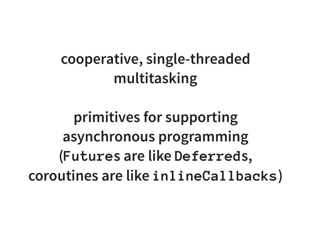 cooperative, single-threaded multitasking primi...