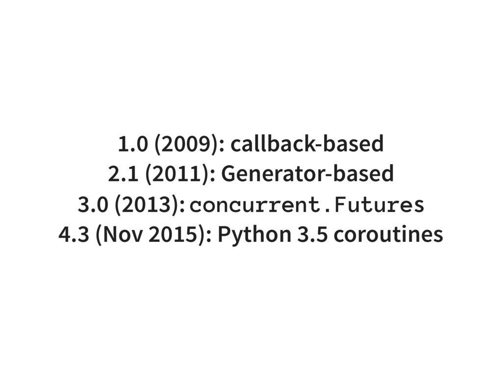1.0 (2009): callback-based 2.1 (2011): Generato...