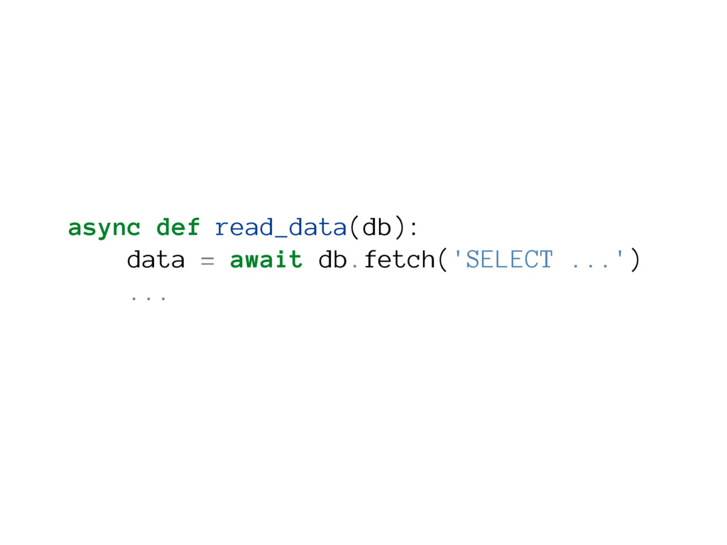 async def read_data(db): data = await db.fetch(...