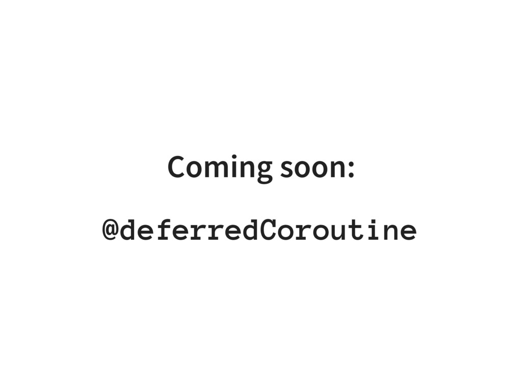 Coming soon: @deferredCoroutine