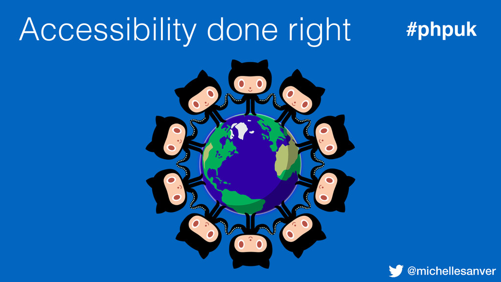 @michellesanver Accessibility done right #phpuk