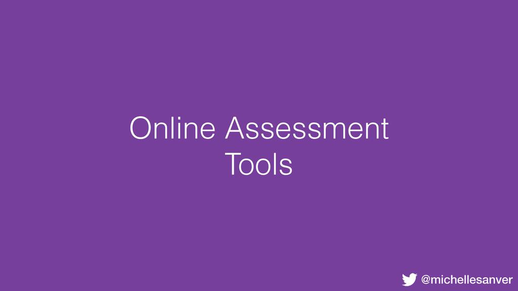 @michellesanver Online Assessment Tools