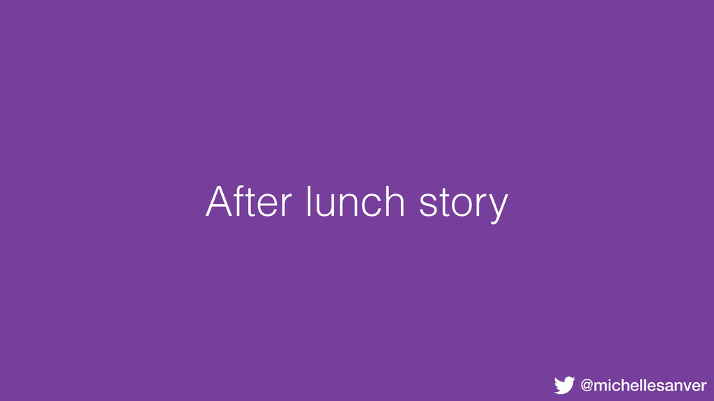 @michellesanver After lunch story