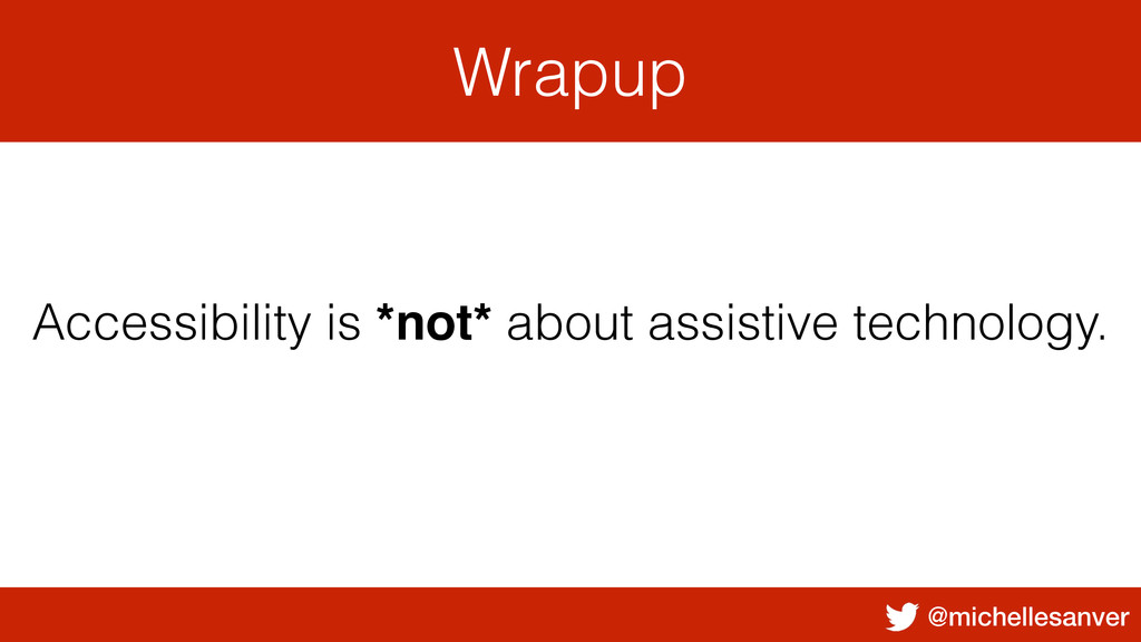 @michellesanver Wrapup Accessibility is *not* a...