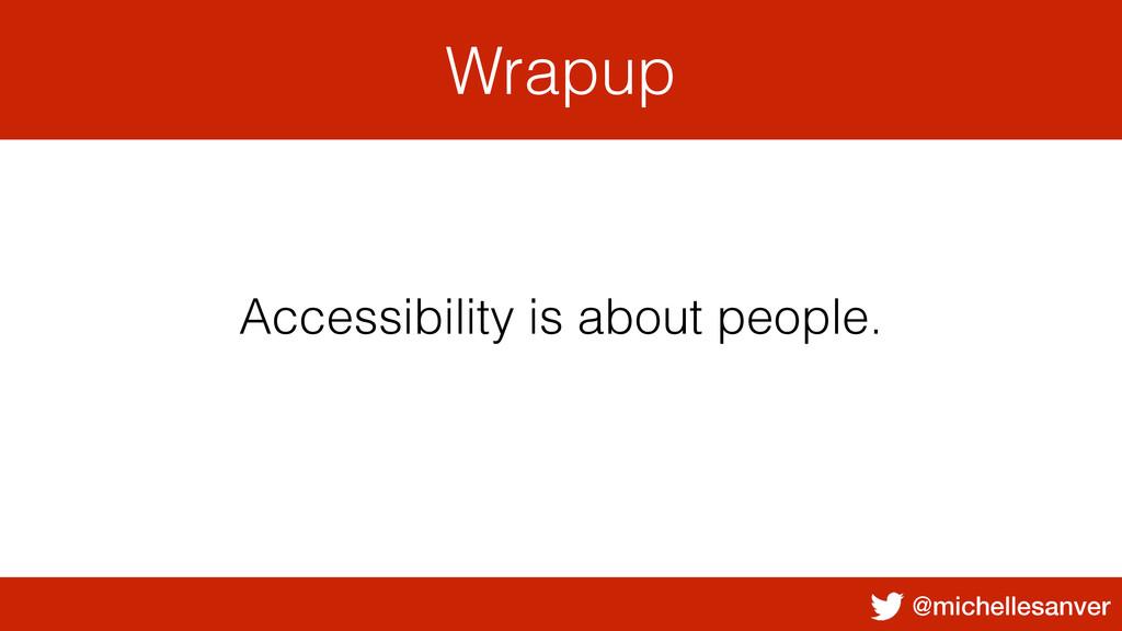 @michellesanver Wrapup Accessibility is about p...