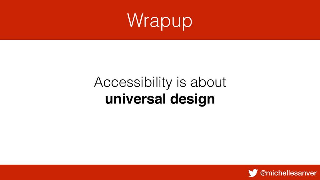 @michellesanver Wrapup Accessibility is about u...