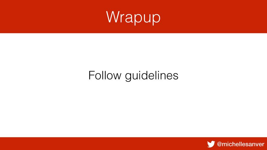 @michellesanver Wrapup Follow guidelines