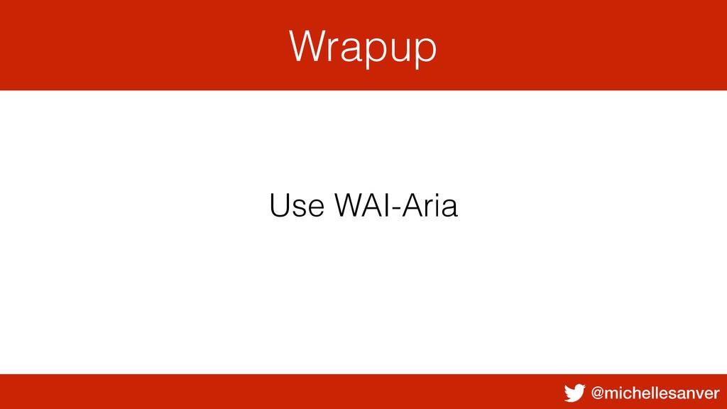@michellesanver Wrapup Use WAI-Aria