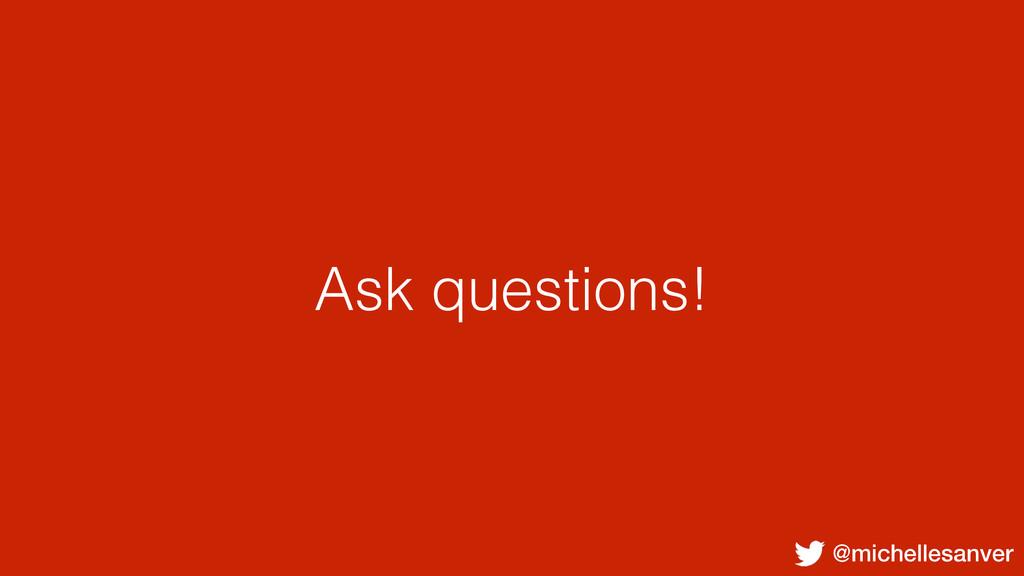 @michellesanver Ask questions!