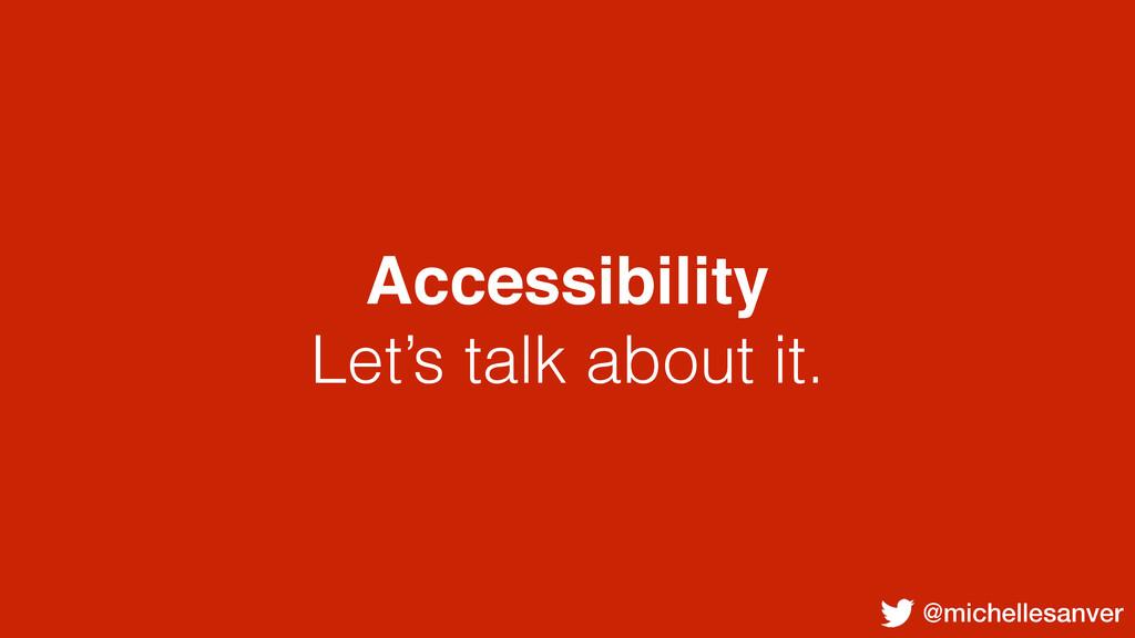 @michellesanver Accessibility Let's talk about ...