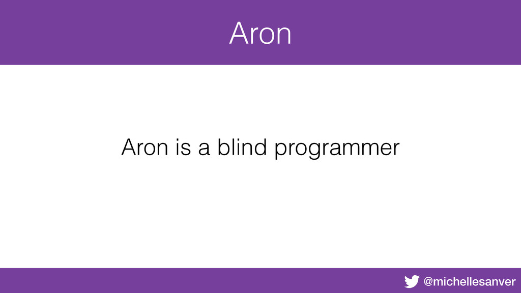 @michellesanver Aron Aron is a blind programmer