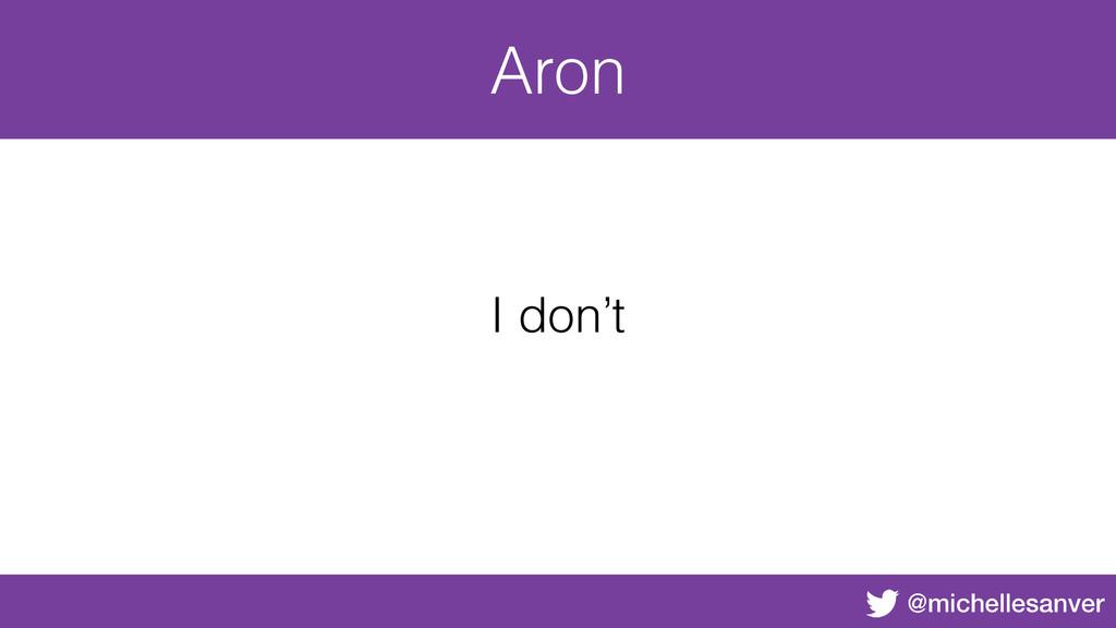 @michellesanver Aron I don't