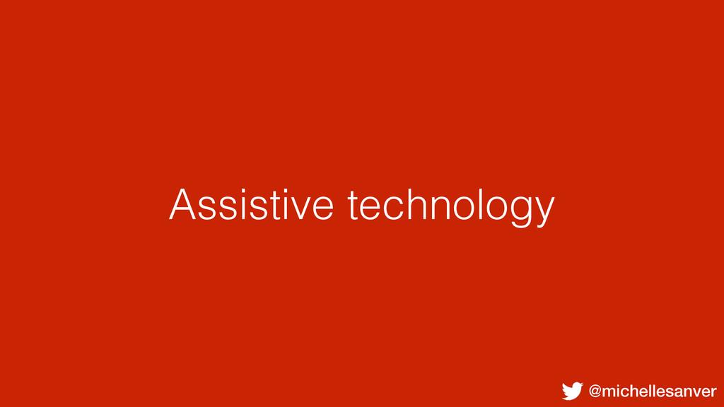 @michellesanver Assistive technology
