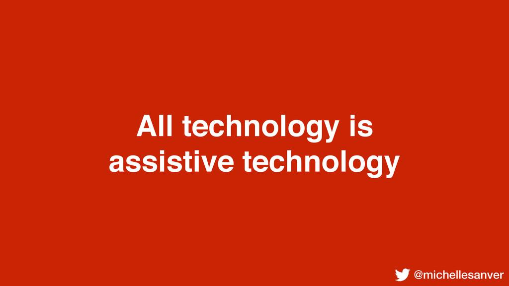 @michellesanver All technology is assistive tec...
