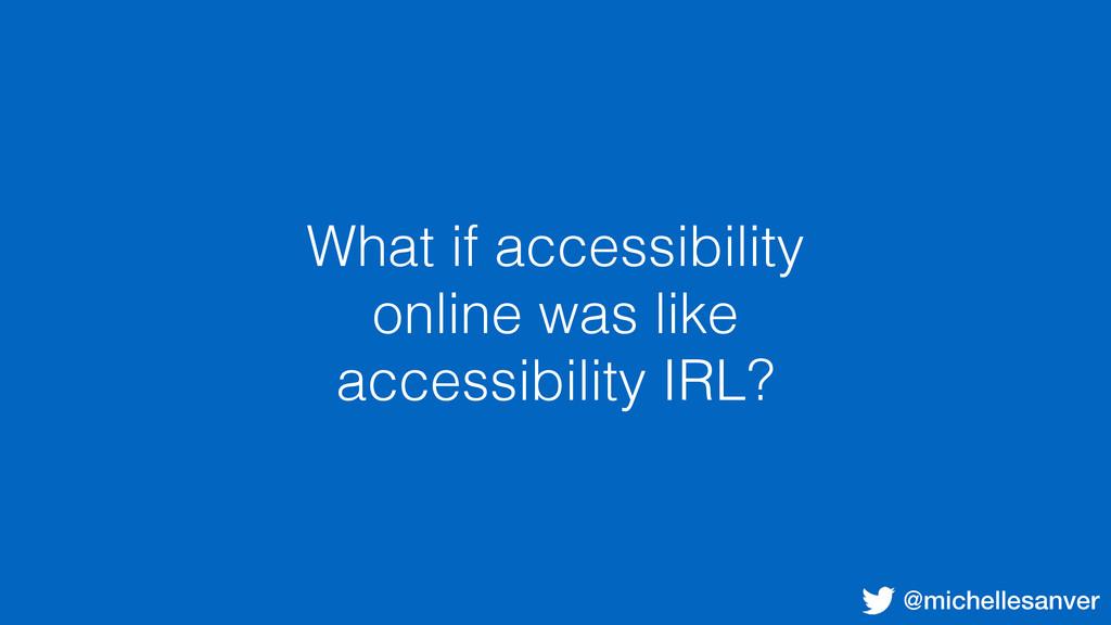 @michellesanver What if accessibility online wa...