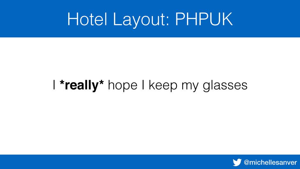 @michellesanver Hotel Layout: PHPUK I *really* ...